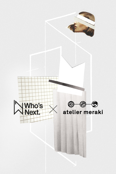 Who's Next x Atelier Meraki